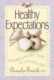 Healthy Expectations : Preparing a Healthy Body for a Healthy Baby