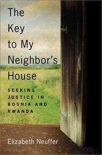 THE KEY TO MY NEIGHBOR'S HOUSE: Seeking Justice in Bosnia and Rwanda