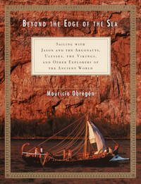 Beyond the Edge of the Sea: Sailing with Jason and the Argonauts, Ulysses, the Vikings, and Other...