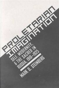 Proletarian Imagination : Self, Modernity, and the Sacred in Russia, 1910-1925
