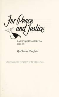 For Peace and Justice : Pacifism in America, 1914-1941