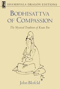 image of Bodhisattva of Compassion: The Mystical Tradition of Kuan Yin (Shambhala Dragon Editions)