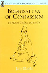 Bodhisattva of Compassion: The Mystical Tradition of Kuan Yin (Shambhala Dragon Editions) by  John Blofeld - Paperback - from Powell's Bookstores Chicago (SKU: SOL00250)