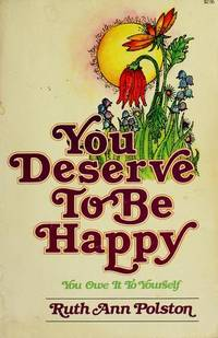 YOU DESERVE TO BE HAPPY, YOU OWE IT TO YOURSELF  You owe it to yourself