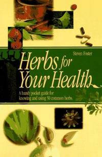 Herbs for Your Health  A Handy Guide for Knowing and Using 50 Common Herbs