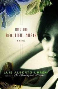 INTO THE BEAUTIFUL NORTH (SIGNED) by  Luis Alberto Urrea - Paperback - Signed First Edition - 2009 - from Kathleen Simpson (SKU: 15382)