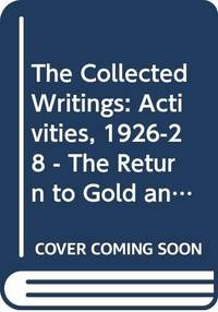 image of The Collected Writings: Activities, 1926-28 - The Return to Gold and Industrial Policy v. 19 (Collected works of Keynes)
