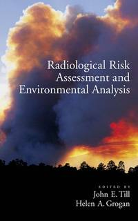 Radiological Risk Assessment and Environmental Analysis by  Helen Grogan (Editor) John E. Till (Editor) - Hardcover - 2008 - from New Book Sale and Biblio.co.uk