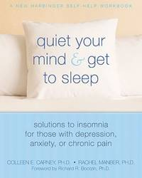 Quiet Your Mind and Get to Sleep: Solutions to Insomnia for Those with Depression, Anxiety or...