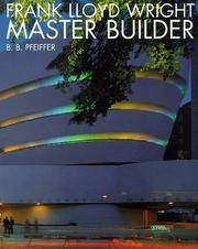 Frank Lloyd Wright - Master Builder