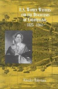 U.S. Women Writers And The Discourses: Of Colonialism, 1825-1861 [Hardcover] [Aug 06, 2003]...