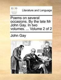 Poems on several occasions. By the late Mr John Gay. In two volumes. ...  Volume 2 of 2