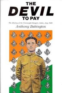 The Devil to Pay : The Mutiny of the Connaught Rangers, India, July, 1920