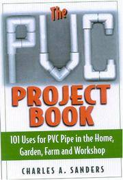 The PVC Project Book: 101 Uses for PVC Pipe in the Home, Garden, Farm and Workshop [Paperback]...