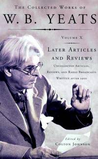 image of W.B. YEATS: Later Articles and Reviews - Uncollected Articles, Reviews, and Radio Broadcasts Written After 1900