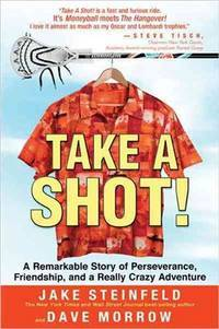 Take A Shot!: A Remarkable Story of Perseverance, Friendship, and a Really Crazy Adventure...