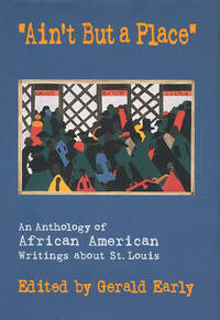 """""""Ain't But a Place"""": An Anthology of African American Writings about St. Louis"""