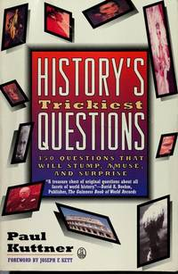 History's Trickiest Questions: 450 Questions That Will Stump, Amuse, And Surprise