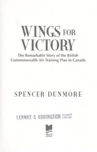 Wings for Victory: The Remarkable Story of the British Commonwealth Air Training Plan in Canada