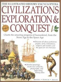 CIVILZATIONS, EXPLORATION & CONQUESTS : The Illustrated History Encylopedia : Charts the Amazing Progress of Humankind, from the Stone Age to the Space Age