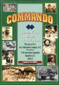 Commando: From Tidal River to Tarakan- the story of No.4 Aust.. Independent Company A.I.F