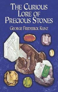The Curious Lore of Precious Stones by George Frederick Kunz - Paperback - 1971-06-01 - from Ergodebooks and Biblio.com