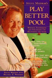 Steve Mizerak's Play Better Pool: Winning Techniques and Strategies for Mastering the Game