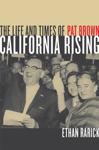 California Rising: The Life and Times of Pat Brown by  Ethan Rarick - Signed First Edition - 2005 - from Wayward Books (SKU: 030071)