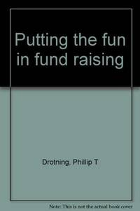 Putting the Fun in Fund Raising. 500 Ways to Raise Money for Charity.