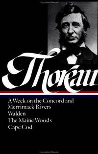 Thoreau: A Week on the Concord and Merrimack Rivers; Walden, or life in the Woods ; The Main Woods; Cape Cod (Library of America #28 ).