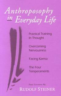 image of Anthroposophy in Everyday Life: Practical Training in Thought<BR>Overcoming Nervousness<BR>Facing Karma<BR>The Four Temperaments