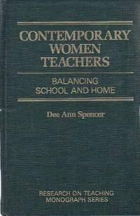 Contemporary women Teachers: Balancing School and Home.