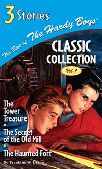 The Best of the Hardy Boys Classic Collection Vol 1; The Tower Treasure, The Secret of the Old Mill, The Haunted Fort by Franklin W. Dixon - First Edition - 2004 - from Nerman's Books and Collectibles and Biblio.com