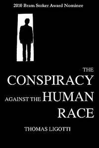 The Conspiracy Against the Human Race by Thomas Ligotti - Paperback - Signed First Edition - 2011 - from SunriseBooks and Biblio.com