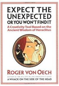 Expect the Unexpected or You Won\'t Find It: A Creativity Tool Based on the Ancient Wisdom of Heraclitus