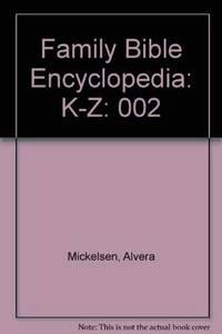 Family Bible Encyclopedia: K-Z by Alvera Mickelsen; Berkley Mickelsen - Hardcover - 1978-06 - from Ergodebooks (SKU: SONG0891911278)