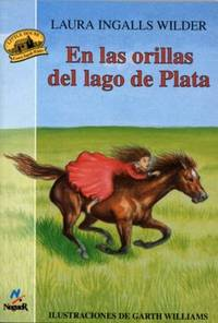 En las orillas del lago de plata by Laura Ingalls Wilder, Josefina Guerrero, Garth Williams (Illustrator) - 2009-10-26
