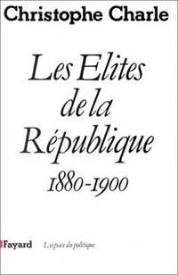 Les Elites de la Republique : 1880-1900