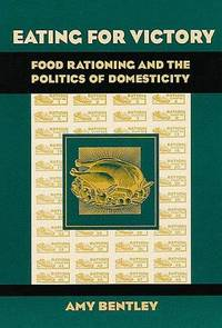 Eating for Victory: Food Rationing and the Politics of Domesticity