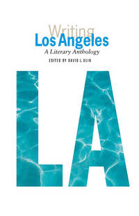 Writing Los Angeles: A Literary Anthology: A Library of America Special Publication