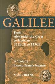 Galilee from Alexander the Great to Hadrian 323 BCE to 135 CE: A Study of Second Temple Judaism