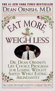 image of Eat More, Weigh Less: Dr. Dean Ornish's Program for Losing Weight Safely While Eating Abundantly