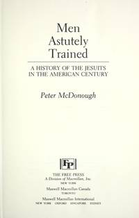 Men Astutely Trained : A History of the Jesuits in the American Century