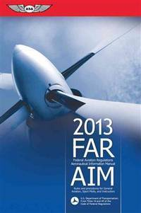FAR/AIM 2013: Federal Aviation Regulations/Aeronautical Information Manual (FAR/AIM series)