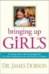 BRINGING UP GIRLS Practical Advice and Encouragement for Those Shaping the  Next Generation of Women by  James C Dobson - Hardcover - 2010 - from Neil Shillington: Bookdealer & Booksearch (SKU: 135777)