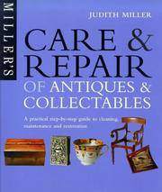 CARE AND REPAIR OF ANTIQUES AND COLLECTABLES: A STEP-BY-STEP GUIDE.