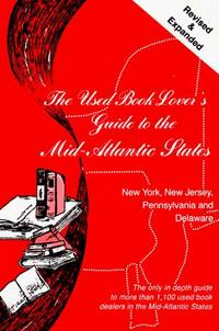 The Used Book Lover's Guide to the Mid-Atlantic States: New York, New Jersey, Pennsylvania and Delaware (Revised & Expanded)