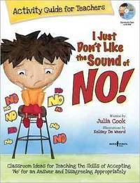 I Just Don't Like the Sound of No! Activity Guide for Teachers: Classroom Ideas