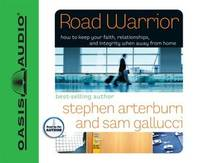 Road Warrior: How to Keep Your Faith, Relationships, and Integrity When Away from Home (Everyman...