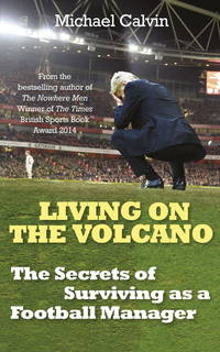 LIVING ON THE VOLCANO: The Secrets of Surviving as a Football Manager.